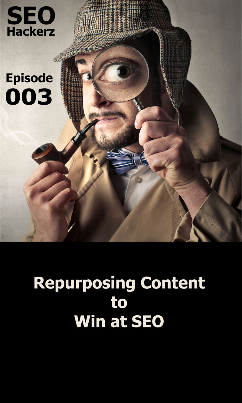 Episode 3 SEO Hackerz Repurposing Content