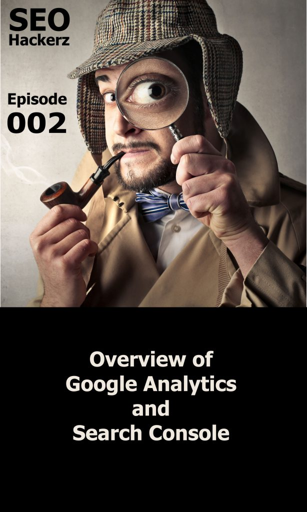 Ep 002 SEO Hackerz Podcast Google Analytics and Search Console