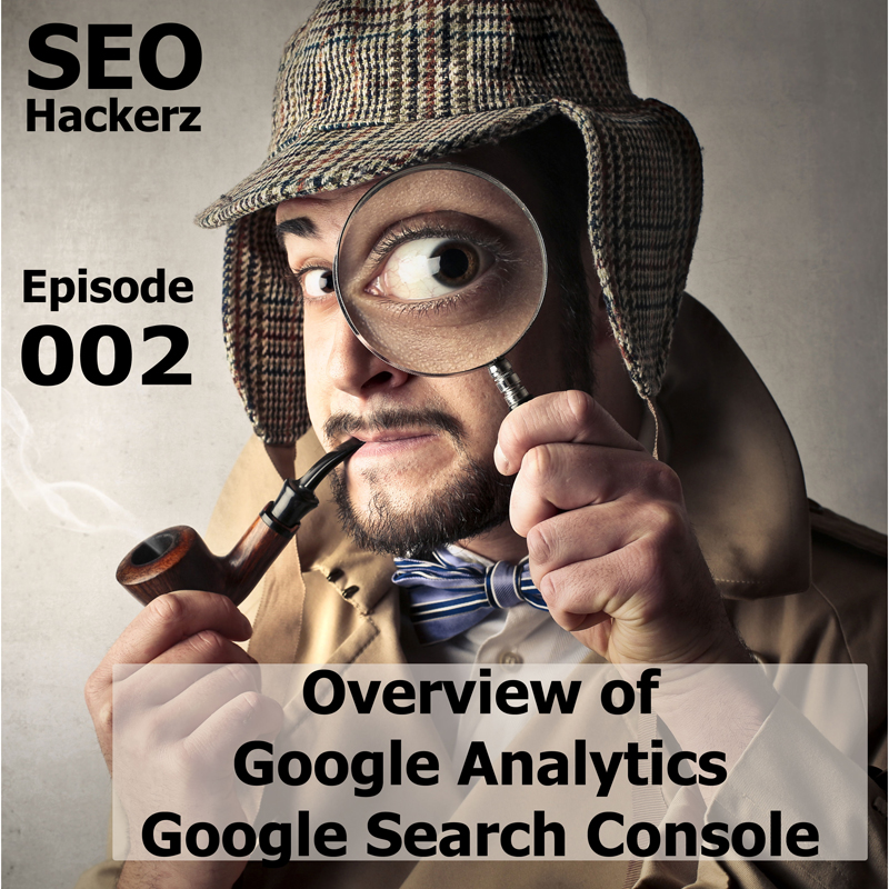 SEO Hackerz Episode 002 - Overview of Google Analytics and Google Search Console