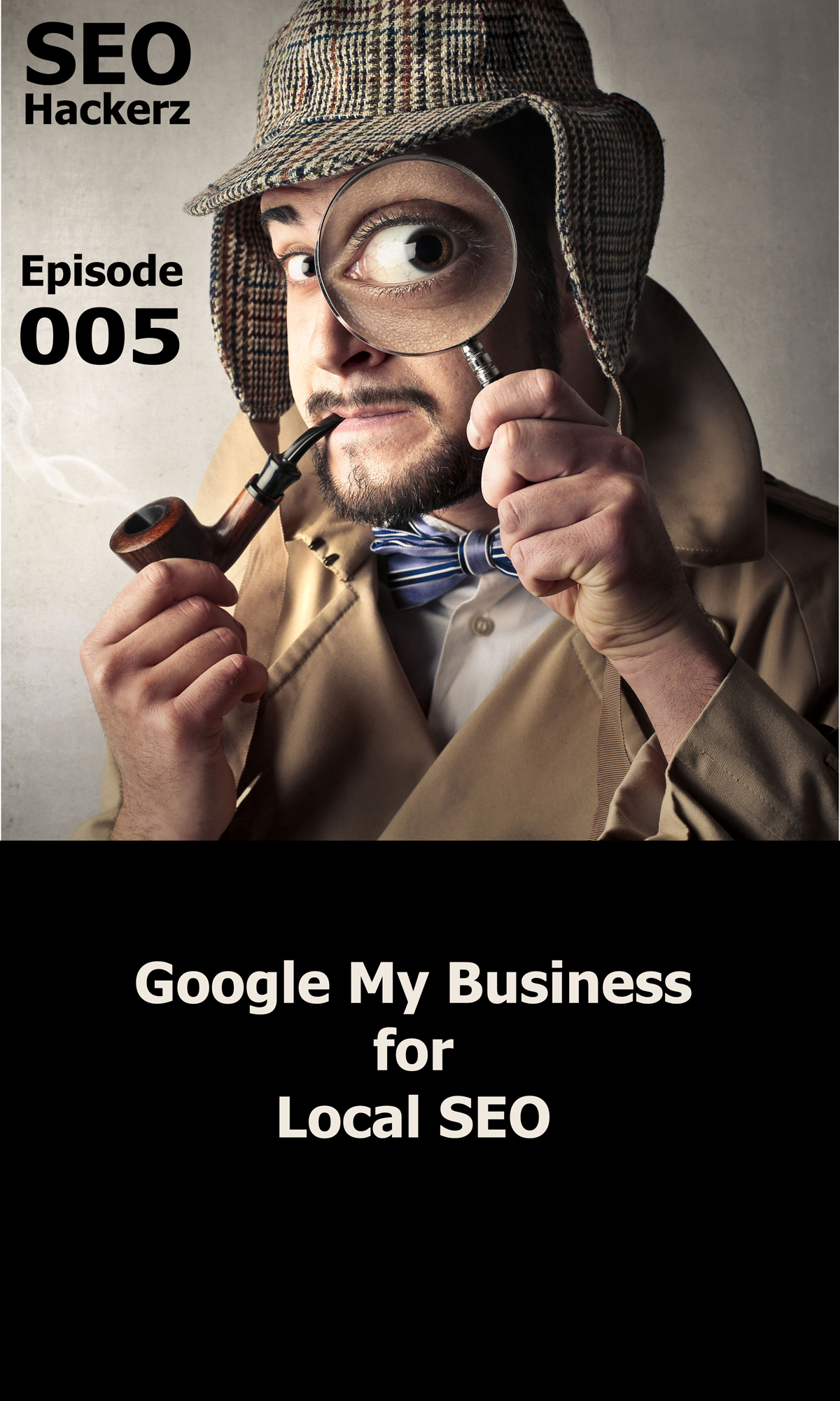 Episode 5 of SEO Hackerz - Google My Business for Local SEO